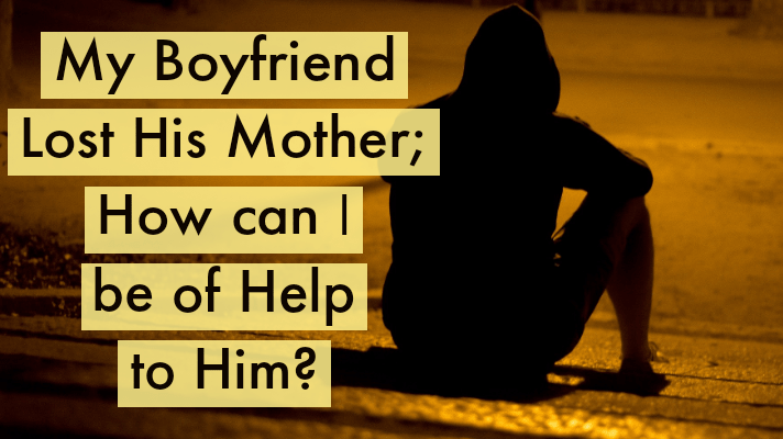 my boyfriend lost his mother