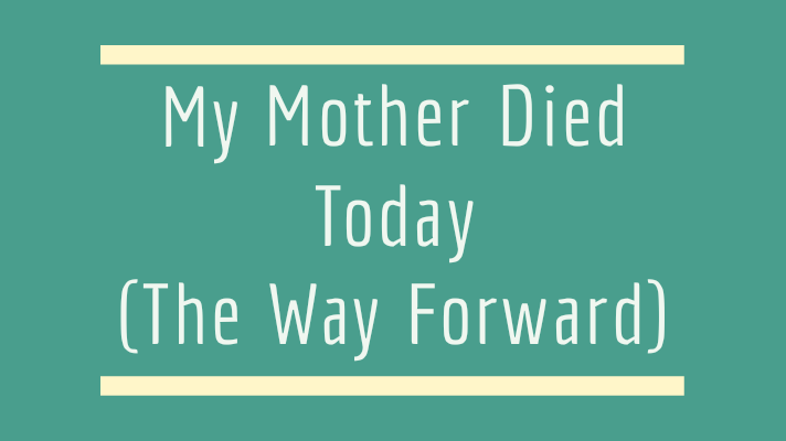 my mother died today