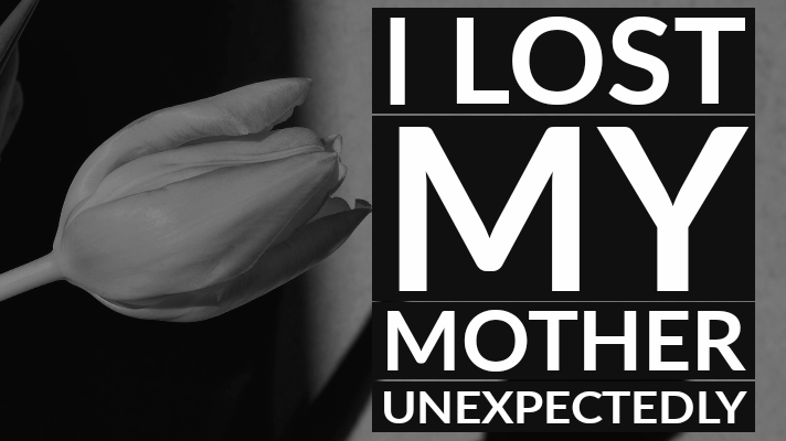 my mother died unexpectedly