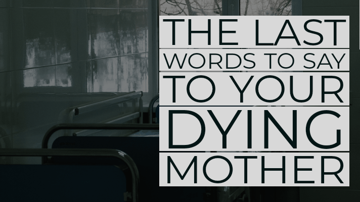 last words for dying mother