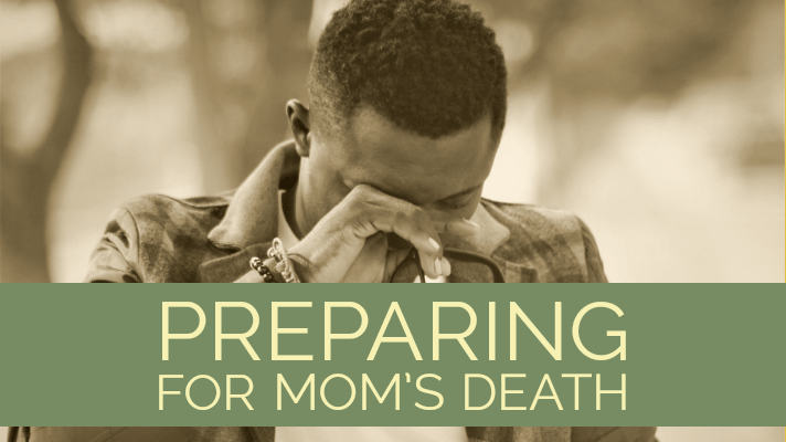 preparing for mother's death