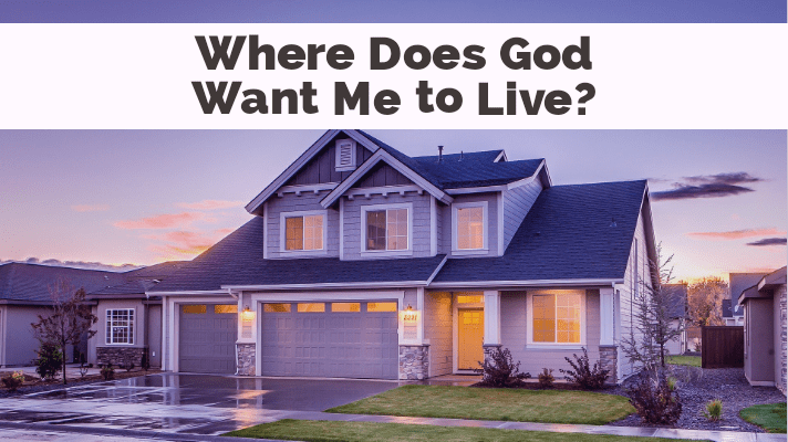 where does God want me to live